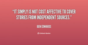 ben edwards quotes it simply is not cost affective to cover stories ...