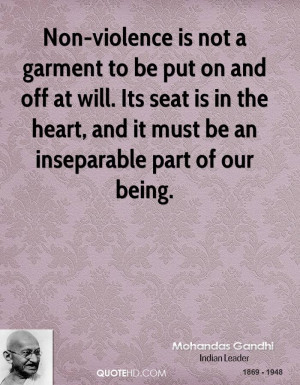 Non-violence is not a garment to be put on and off at will. Its seat ...