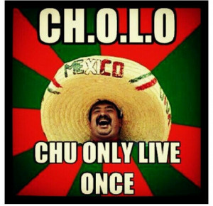 Cholo Quotes And Sayingsholo Sayings Funny Doblelolcom