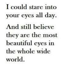 ... wonderful feeling when someone is totally lost in your eyes ;) More
