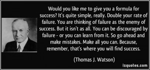 Would you like me to give you a formula for success? It's quite simple ...