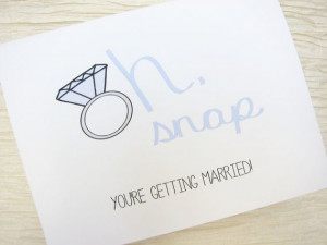 Congratulations card. Engagement Card. Oh snap! You're getting married ...