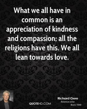 ... and compassion; all the religions have this. We all lean towards love
