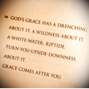 Grace. By far one of my favorite quotes. Max Lucado
