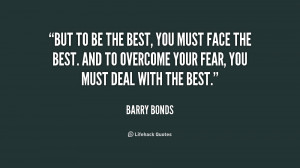 ... And to overcome your fear, you mu... - Barry Bonds at Lifehack Quotes