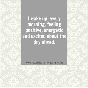 ... morning, feeling positive, energetic and excited about the day ahead