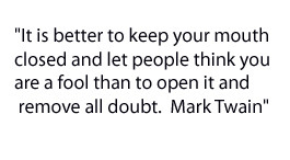 It is better to keep your mouth closed and let people think you are a ...