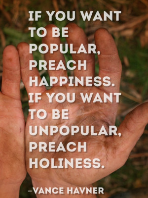 If you want to be popular, preach happiness. If you want to be ...