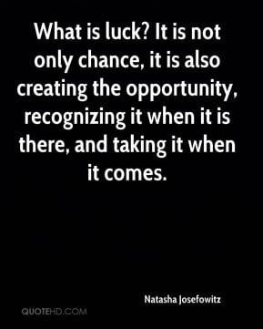 Natasha Josefowitz - What is luck? It is not only chance, it is also ...