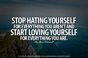 Inspirational Quotes - Stop hating yourself