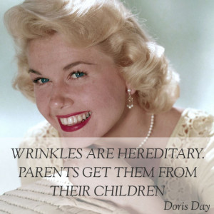 such a great doris day quote wrinkles are hereditary parents get them ...