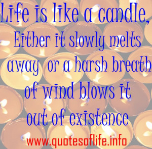 Life-is-like-a-candle-Either-it-slowly-melts-away-or-a-harsh-breath-of ...