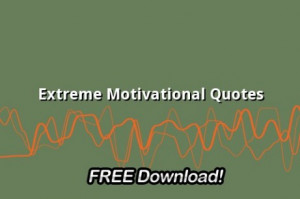 Extreme Motivational Quotes
