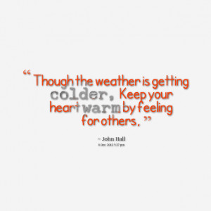 Quotes Picture: though the weather is getting colder, keep your heart ...