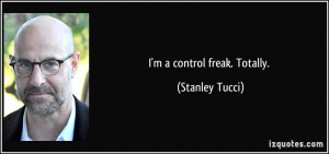 File Name : quote-i-m-a-control-freak-totally-stanley-tucci-187330.jpg ...