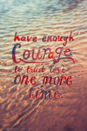 enough courage to trust love love ocean water trust love quote