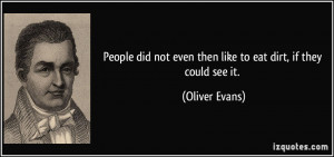 More Oliver Evans Quotes