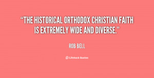 The historical orthodox Christian faith is extremely wide and diverse ...