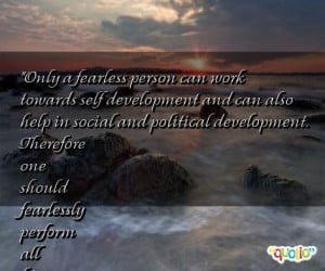 Only a fearless person can work towards self development and can also ...