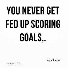 alan-shearer-quote-you-never-get-fed-up-scoring-goals.jpg