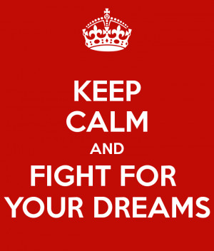 Fight for Your Dreams Quotes http://www.keepcalm-o-matic.co.uk/p/keep ...