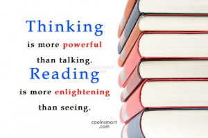 Reading Quote: Thinking is more powerful than talking. Reading...