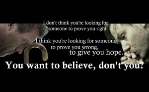 ... Think You're Looking For Someone To Prove You Wrong To Give You Hope