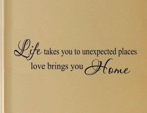 life takes you to unexpected places life takes us love quotes