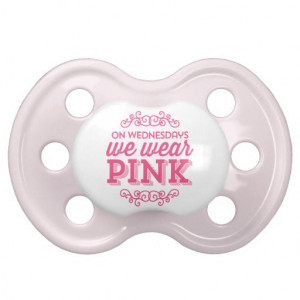 On Wednesdays We Wear Pink Funny Quote Pacifiers