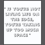 Funny Quote (Living Life On The Edge)