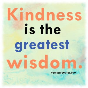 ... the greatest wisdom….kindness picture Quote of the day for children