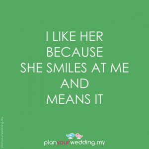 share with friends i like her because she smiles at me and means it ...