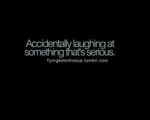 Accidentaly laughing quote