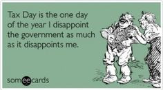 tax day more tax someecards quotes happy tax funny so true awesome ...