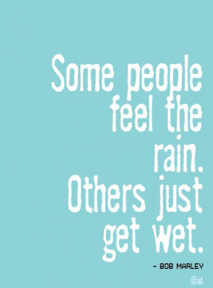 Bob Marley quote. I love this, hope my kids feel the rain forever.