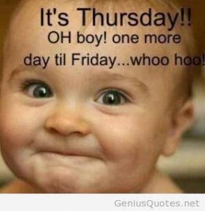 Funny one day til Friday Today is thursday quote