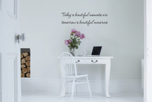 ... Quotes → 1702 - Today's beautiful moments are tomorrow's beautiful