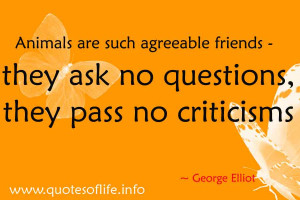 Animals are such agreeable friends - they ask no questions, they pass ...