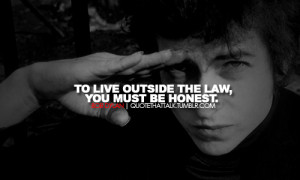 bob dylan, quotes, sayings, live, outside, law, honest