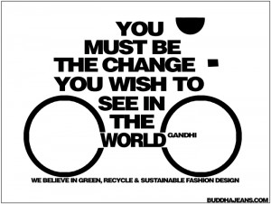 quote]You must be the change you wish to see in the world. Gandhi ...