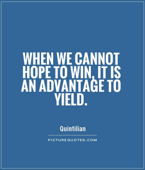 ... we cannot hope to win, it is an advantage to yield Picture Quote #1