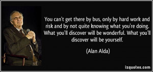 get there by bus, only by hard work and risk and by not quite knowing ...