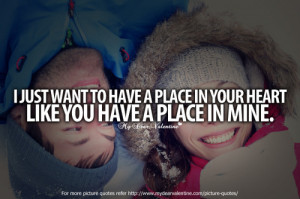just want to have a place in your heart like you have a place in ...
