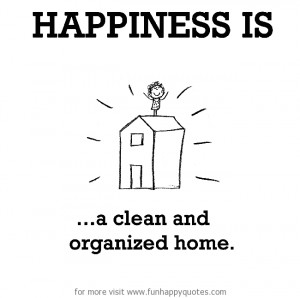 Happiness is, a clean and organized home.