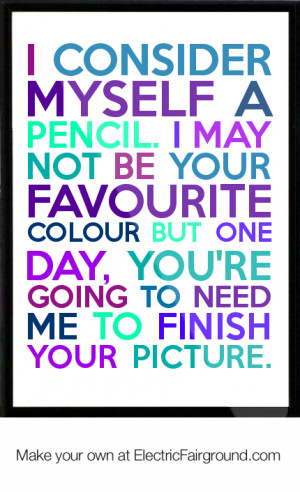 myself a pencil. I may not be your favourite colour but one day ...