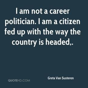 Greta Van Susteren - I am not a career politician. I am a citizen fed ...