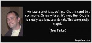 More Trey Parker Quotes