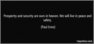 Prosperity and security are ours in heaven. We will live in peace and ...