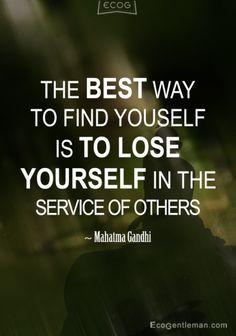 "... to find yourself is to lose yourself in the service of others."" More"