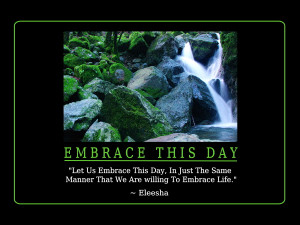 ... In Just The Same Manner That We Are willing To Embrace Life.